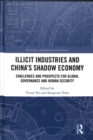 Illicit Industries and China's Shadow Economy : Challenges and Prospects for Global Governance and Human Security - Book