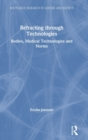 Refracting through Technologies : Bodies, Medical Technologies and Norms - Book