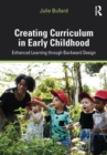 Creating Curriculum in Early Childhood : Enhanced Learning through Backward Design - Book