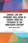 Gender, Law and Economic Well-Being in Europe from the Fifteenth to the Nineteenth Century : North versus South? - Book