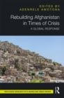 Rebuilding Afghanistan in Times of Crisis : A Global Response - Book