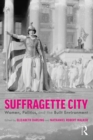 Suffragette City : Women, Politics, and the Built Environment - Book