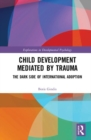 Child Development Mediated by Trauma : The Dark Side of International Adoption - Book