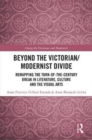 Beyond the Victorian/ Modernist Divide : Remapping the Turn-of-the-Century Break in Literature, Culture and the Visual Arts - Book