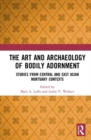 The Art and Archaeology of Bodily Adornment : Studies from Central and East Asian Mortuary Contexts - Book