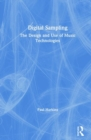 Digital Sampling : The Design and Use of Music Technologies - Book