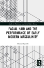 Facial Hair and the Performance of Early Modern Masculinity - Book