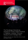 The Routledge International Handbook of New Digital Practices in Galleries, Libraries, Archives, Museums and Heritage Sites - Book