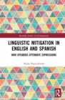 Linguistic Mitigation in English and Spanish : How Speakers Attenuate Expressions - Book