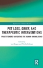 Pet Loss, Grief, and Therapeutic Interventions : Practitioners Navigating the Human-Animal Bond - Book