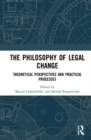 The Philosophy of Legal Change : Theoretical Perspectives and Practical Processes - Book