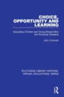Choice, Opportunity and Learning : Educating Children and Young People Who Are Physically Disabled - Book