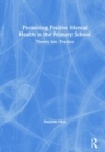 Promoting Positive Mental Health in the Primary School : Theory into Practice - Book