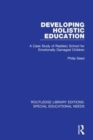 Developing Holistic Education : A Case Study of Raddery School for Emotionally Damaged Children - Book