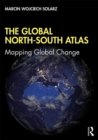 The Global North-South Atlas : Mapping Global Change - Book