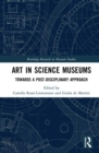 Art in Science Museums : Towards a Post-Disciplinary Approach - Book