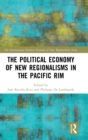 The Political Economy of New Regionalisms in the Pacific Rim - Book