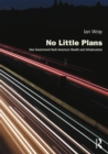 No Little Plans : How Government Built America's Wealth and Infrastructure - Book