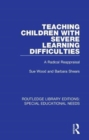 Teaching Children with Severe Learning Difficulties : A Radical Reappraisal - Book