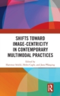 Shifts towards Image-centricity in Contemporary Multimodal Practices - Book