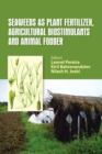 Seaweeds as Plant Fertilizer, Agricultural Biostimulants and Animal Fodder - Book