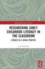 Researching Early Childhood Literacy in the Classroom : Literacy as a Social Practice - Book