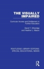 The Visually Impaired : Curricular Access and Entitlement in Further Education - Book