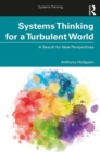 Systems Thinking for a Turbulent World : A Search for New Perspectives - Book