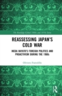 Reassessing Japan's Cold War : Ikeda Hayato's Foreign Politics and Proactivism During the 1960s - Book