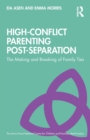 High-Conflict Parenting Post-Separation : The Making and Breaking of Family Ties - Book