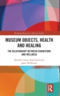 Museum Objects, Health and Healing : The Relationship between Exhibitions and Wellness - Book