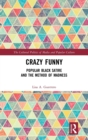 Crazy Funny : Popular Black Satire and The Method of Madness - Book