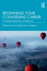 Beginning Your Counseling Career : Graduate Preparation and Beyond - Book