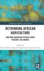 Rethinking African Agriculture : How Non-Agrarian Factors Shape Peasant Livelihoods - Book
