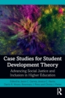 Case Studies for Student Development Theory : Advancing Social Justice and Inclusion in Higher Education - Book