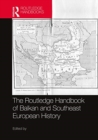 The Routledge Handbook of Balkan and Southeast European History - Book