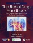The Renal Drug Handbook : The Ultimate Prescribing Guide for Renal Practitioners, 5th Edition - Book