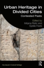 Urban Heritage in Divided Cities : Contested Pasts - Book