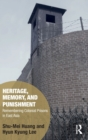 Heritage, Memory, and Punishment : Remembering Colonial Prisons in East Asia - Book