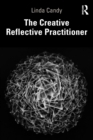 The Creative Reflective Practitioner : Research Through Making and Practice - Book