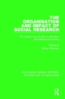 The Organisation and Impact of Social Research : Six Original Case Studies in Education and Behavioural Sciences - Book