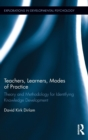 Teachers, Learners, Modes of Practice : Theory and Methodology for Identifying Knowledge Development - Book