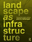 Landscape as Infrastructure : A Base Primer - Book