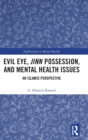 Evil Eye, Jinn Possession, and Mental Health Issues : An Islamic Perspective - Book