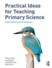 Practical Ideas for Teaching Primary Science : Inspiring Learning and Enjoyment - Book