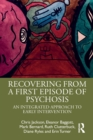 Recovering from a First Episode of Psychosis : An Integrated Approach to Early Intervention - Book