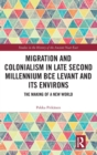 Migration and Colonialism in Late Second Millennium BCE Levant and Its Environs : The Making of a New World - Book
