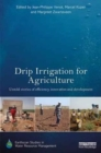Drip Irrigation for Agriculture : Untold Stories of Efficiency, Innovation and Development - Book