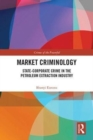 Market Criminology : State-Corporate Crime in the Petroleum Extraction Industry - Book