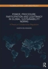 Power, Procedure, Participation and Legitimacy in Global Sustainability Norms : A Theory of Collaborative Regulation - Book